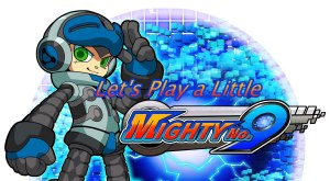Let's-Play-a-Little---Mighty-No.9-title-card